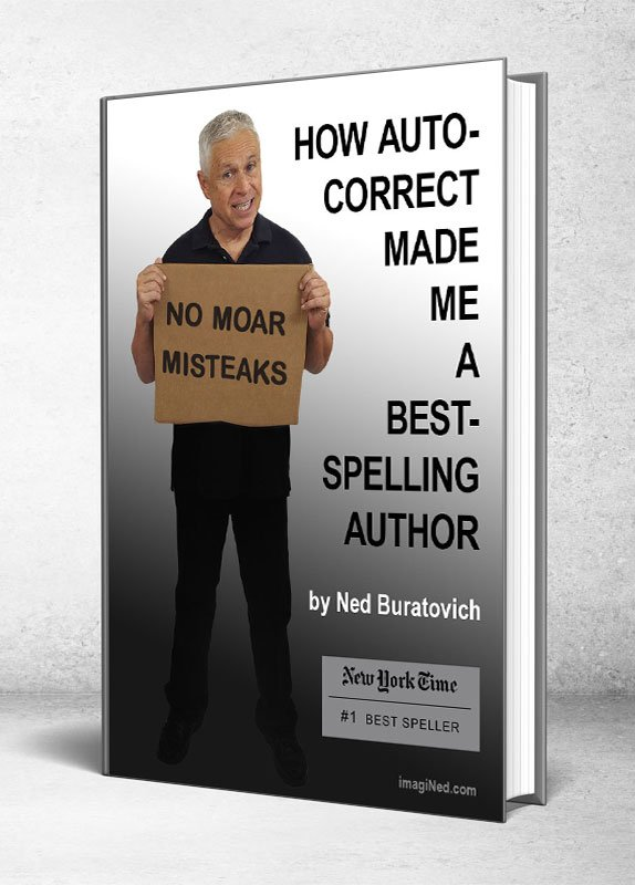 """Image of book cover with title, """"How Auto-Correct Made Me a Best-Spelling Author"""" and image of Ned Buratovich holding up cardboard sign saying, NO MOAR MISTEAKS"""