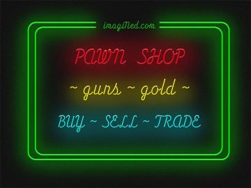 Glowing text styled as neon sign saying, PAWN SHOP ~ guns ~ gold ~ BUY ~ SELL ~ TRADE