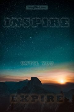 Vast, starry night sky above, cloudy, orange sunset on the horizon, darkened mountain ranges below. Overlaying this image are the words: INSPIRE UNTIL YOU EXPIRE