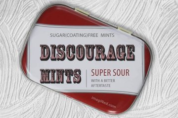A candy tin in the style of Altoid mints, but with the label modified to say: DISCOURAGE MINTS - super sour with a bitter aftertaste.
