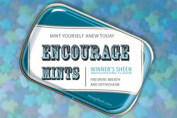 A candy tin in the style of Altoid mints, but with the label modified to say: Mint Yourself Anew Today - ENCOURAGE MINTS - Winner's Sheen Invigorating Flavor - Freshens Breath and Enthusiasm