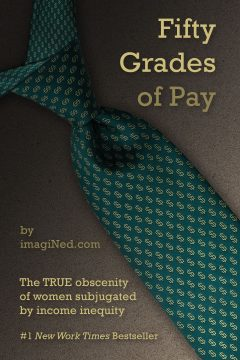 "Book cover (mimicking the ""Fifty Shades of Grey"" cover) with a green necktie and a pattern of tiny dollar signs. In large text, the title ""Fifty Grades of Pay,"" in smaller text, the subtitle ""The true obscenity of women subjugated by income inequity"""