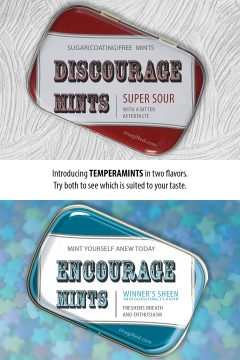 Introducing TEMPERAMINTS in two flavors is the byline, with images of two candy tins in the style of Altoids mints, but with the labels modified to say: DISCOURAGEMINTS and ENCOURAGEMINTS.