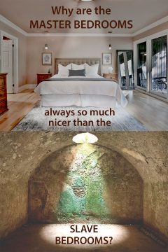 Photo of spacious, nicely appointed master bedroom juxtaposed with photo of cramped, crypt-like room.