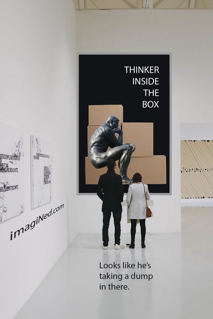 """A couple at an art gallery before an artwork showing Rodin's """"The Thinker"""" squatting in a stack of cardboard boxes. The legend on the artwork reads, THINKER INSIDE THE BOX. Beneath the couple, a line of dialog reads: Looks like he's taking a dump in there."""