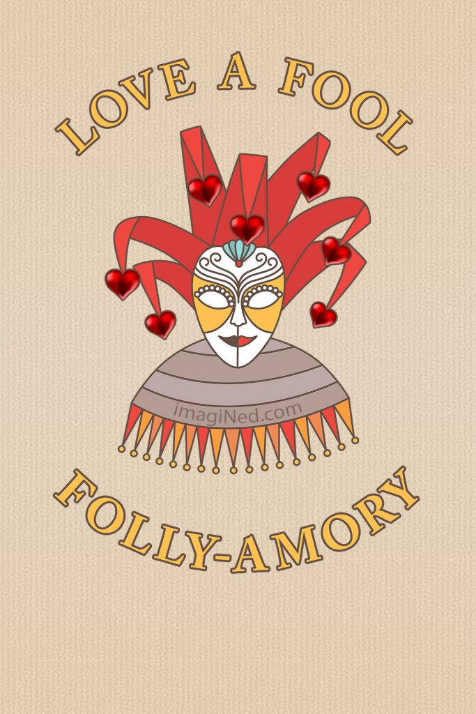 A gold and white Venetian face mask wearing a red jester's cap and bells, with the seven bells replaced by shiny red hearts. The top text reads: LOVE A FOOL.  The bottom text reads: FOLLY-AMORY