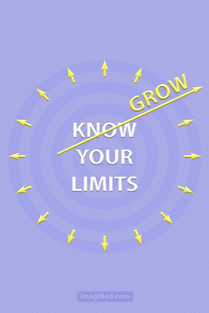 "At the center of a circle of outward pointing arrows is the text: KNOW YOUR LIMITS, with the word, ""KNOW,"" crossed out by much longer arrow breaking out of the circle with the word, ""GROW,"" on it."