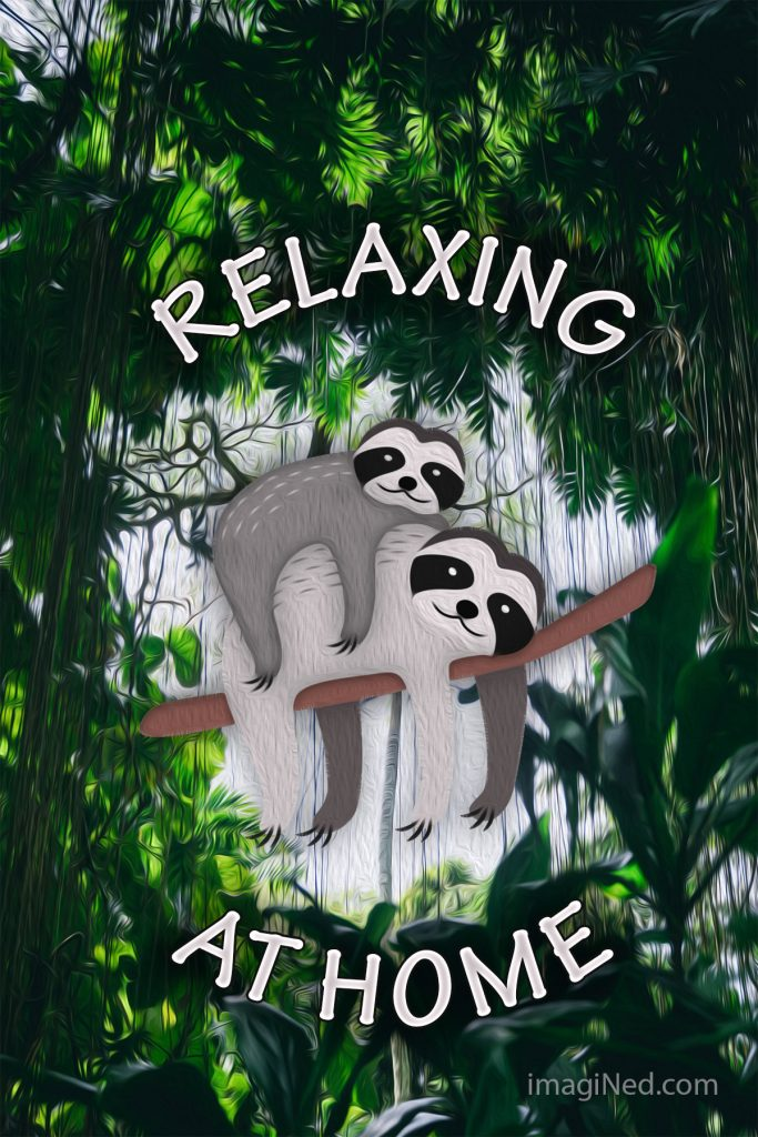 Jungle vegetation encircles two sloths draped over a branch. The words: RELAXING AT HOME also encircle the sloths.