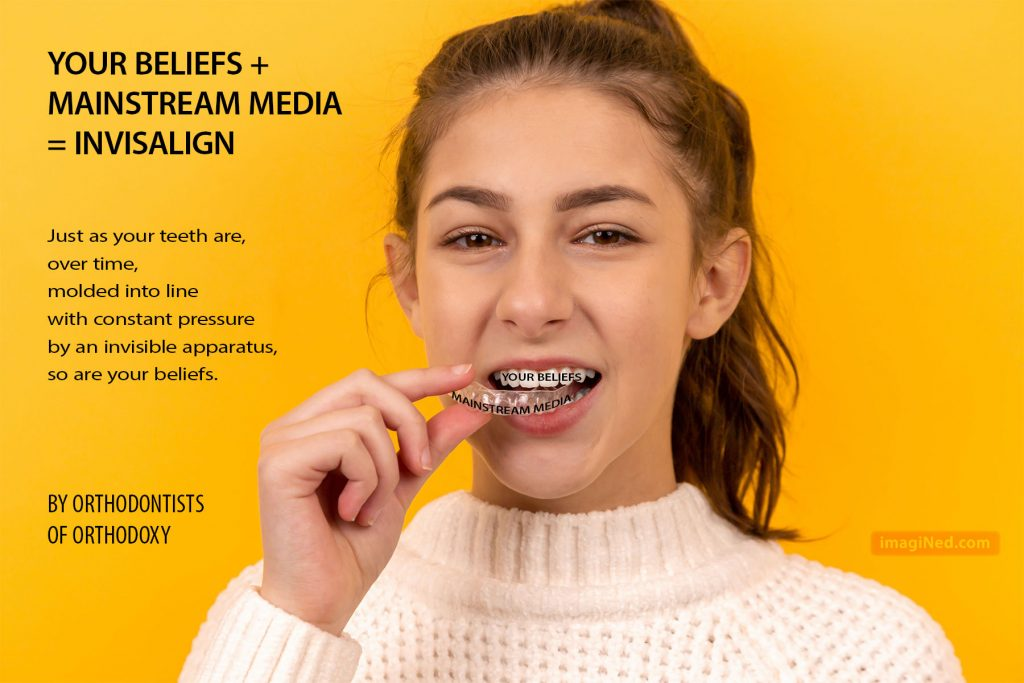 """A young girl is putting INVISALIGN-style transparent braces (with the words, """"mainstream media"""" on them) onto her upper teeth, which have the words, """"your beliefs"""" on them."""