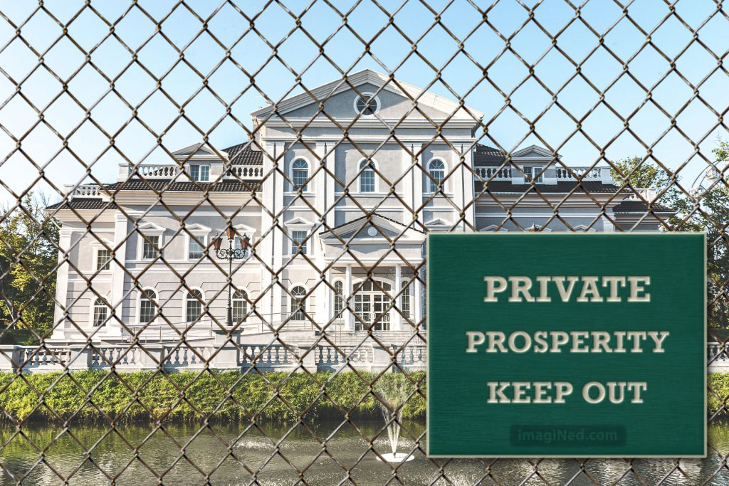 An impressive, multi-story stone mansion sits behind a chain-link fence with a sign saying: Private Prosperity - Keep Out.
