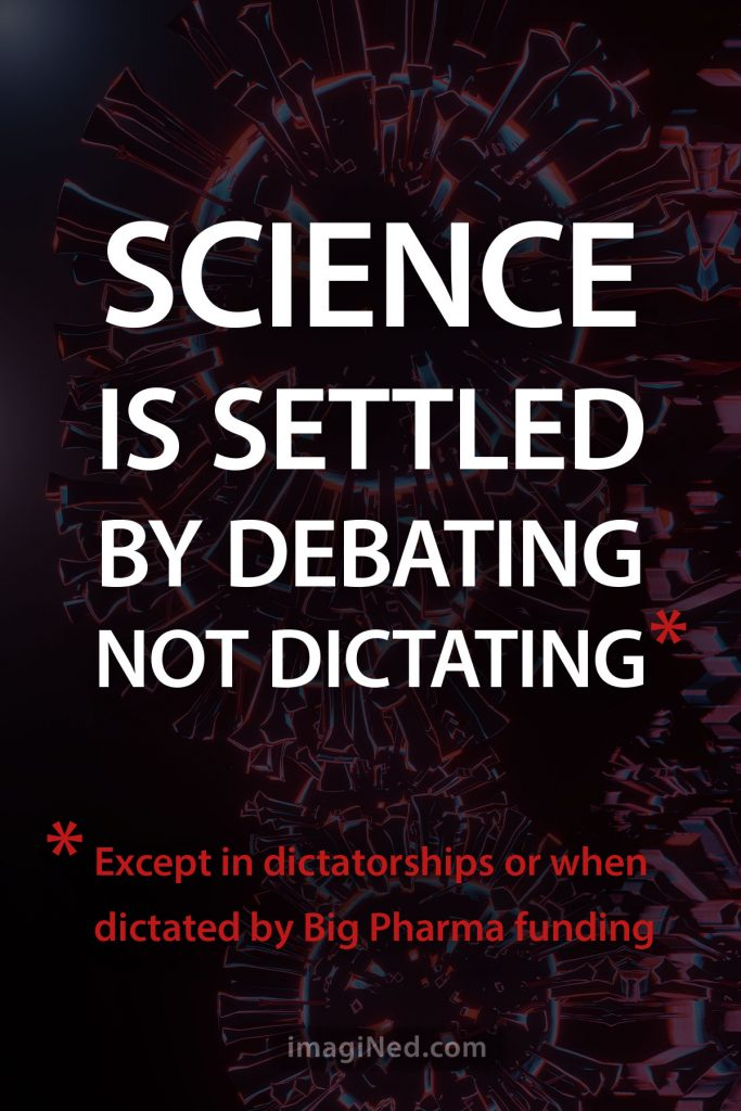 Over a stylized illustration of coronavirus molecules are the words: Science is settled by debating, not dictating - except in dictatorships or when dictated by Big Pharma funding.