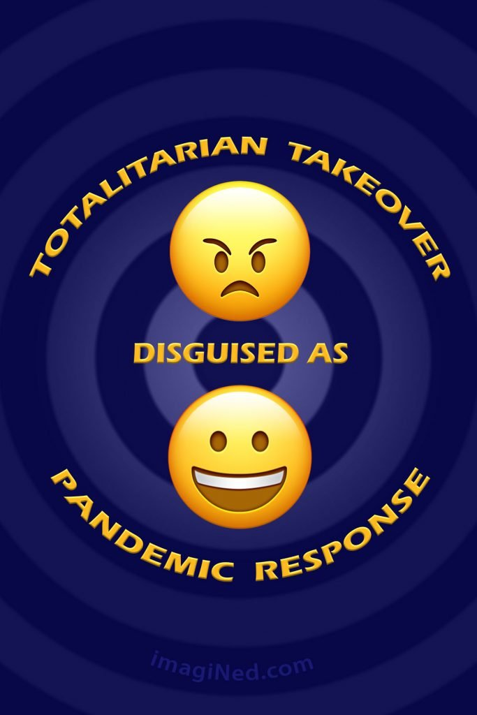Two smiley faces, one harshly menacing, the other, gleeful, adjacent to the words: totalitarian takeover disguised as pandemic response.